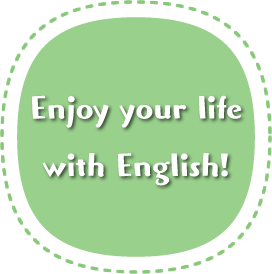 Enjoy your life with English!